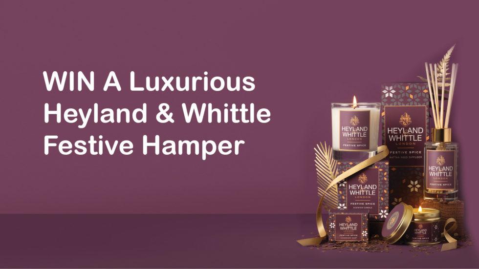 CLOSED – WIN A Luxurious Heyland & Whittle Festive Hamper